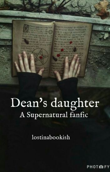 Dean's Daughter || Supernatural Fanfiction