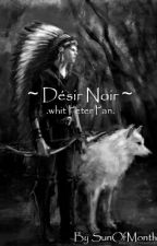 ~Désir Noir~ ( Peter pan) by SunOfMonth