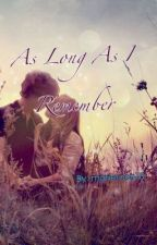 As Long As I Remember by marierosa13