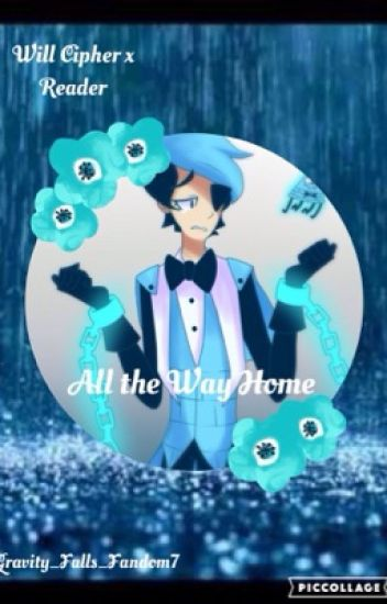 All the Way Home (Will Cipher x Reader)