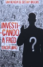 Investigando a Fred [3]. by xDestinyBrooksx