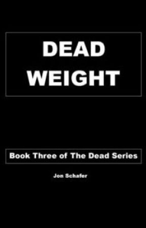 Dead Weight Book Three of The Dead Series by Jonscat