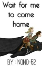 Wait for me to come home by nono-52