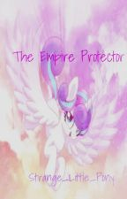 My Little Pony: The Empire Protecter by Strange_Little_Pony