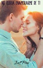 No Queria Enamorarme De Ti by Danivett