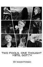 two fools, one thought ×bts, got7× by washtonxc