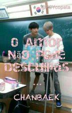 O Amor Não Pede Desculpas - Chanbaek ☆  by PCYcopata