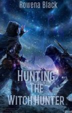 Hunting the Witch Hunter  by RowenaBlack