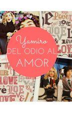 Yamiro- Del Odio Al Amor |TERMINADA| by GabiDionich