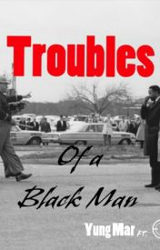 Troubles of a Black Man by Yung_Spitta18