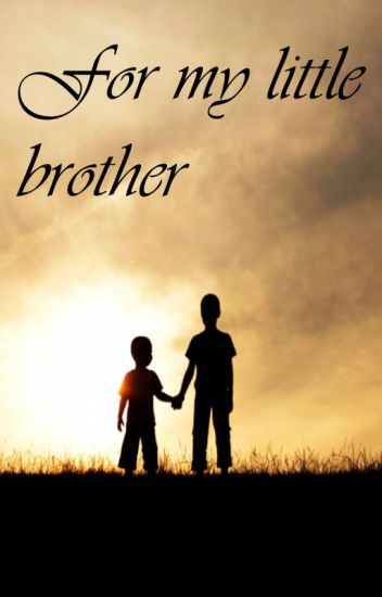 For my little brother