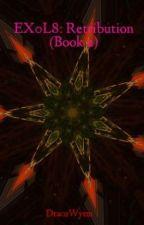 EX0L8: Retribution (Book 2) by DracoWyrm
