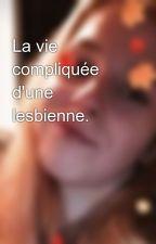 La vie compliquée d'une lesbienne. by MeggSamson
