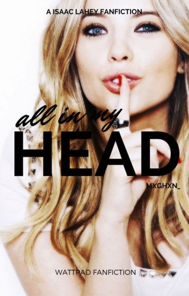 All In My Head ▫ Teen Wolf / Issac Lahey {Book One}