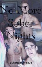 No More Sober Nights. by KatelynMaloley