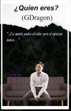 ¿Quien Eres? ( G-Dragon)  by Naomi_bruce