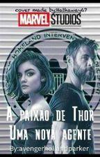 A Paixão Do Thor- Uma Nova Agente- ON HOLD by MareuAv