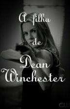 A Filha De Dean Wichester  by vitoriamalacocruz