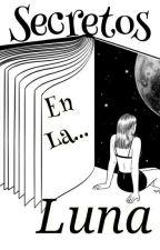 Secretos En La Luna   by Mrs_Ghost123