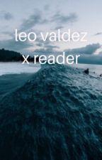 leo valdez x reader (book 1) by hypersomniac-