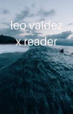 leo valdez x reader (book 1) by hypersomniac-