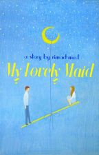My Lovely Maid (Watty's 2014) by RimAchmed