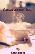 Conversational Lush by hauthenticc