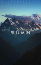 Bullied By O2l. [ #Wattys2016 ] by DestinyxCloud