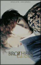 Brothers Love ||Временно Спряна|| by Baka_Neko_