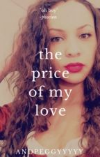 The Price Of My Love  by andpeggyyyyy