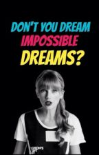 Don't you dream impossible dreams? [ BLOG ] by SwiftMills