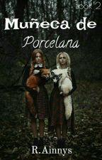 Muñeca De Porcelana ✴Book 2✴ by R_Ainnys