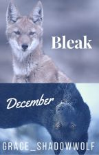 Bleak December [REVISED✅] by Grace_ShadowWolf
