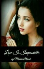 Love Is Impossible (Slow Update)  by MariamAllam5