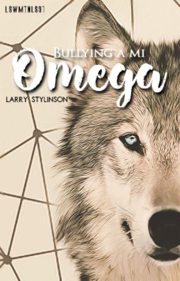 •Bullying A Mi Omega• (CANCELADA)