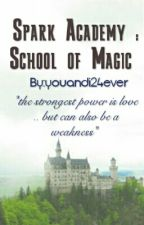 Spark Academy : School Of Magic (ON HOLD) by youandi24ever