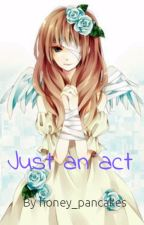 just an act (a naruto fan fic) by honey_pancakes