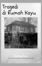 Tragedi di Rumah Kayu by mutiaraa2762