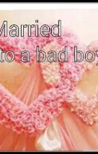 Married To A Bad Boy by JKLMNOPXX