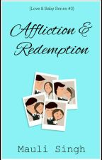 Affliction and Redemption✔ (Love & Baby Series #3) by mauli_29