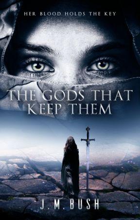 The Gods That Keep Them by JMBushAuthor