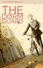 The Dorm Guard by Writer-brooke