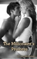 The Millionaire's Princess by MessyBookWorm
