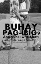 BUHAY PAG-IBIG? ANO YUN? (One shot) by Ellythecrazyprincess
