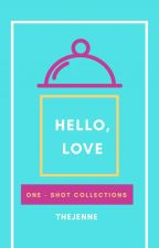 Hello, Love (OneShot Collection) by TheJenne