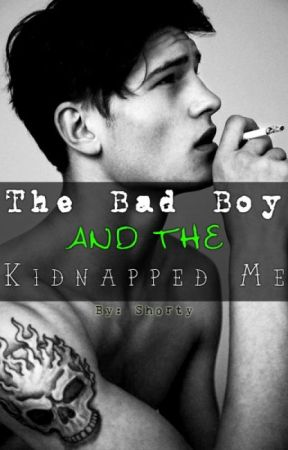 The Bad Boy And The Kidnapped Me by Mazinaaa