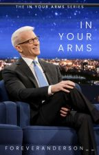 In Your Arms (an Anderson Cooper fanfic) by foreveranderson__