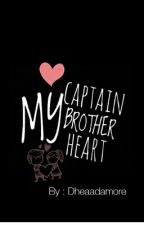 My Captain My Brother My Heart by dheania05