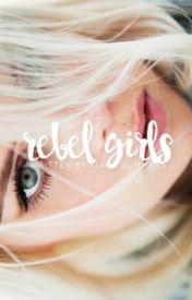 Rebel Girls   ✓  by amethystnebula