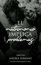 El matrimonio implica problemas © - Trilogía | Completa by AndreaTorrano